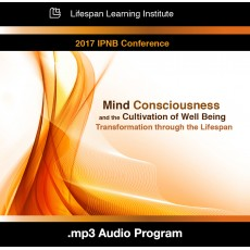 Mind, Consciousness and the Cultivation of Well-being: Transformation through the Lifespan (audio)