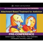 Affect Regulation and Addiction: Attachment Based Treatment for Addiction (2014 IPNB PreConference (DAY 1 presentations)