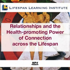 Relationships and the Health-promoting Power of Connection across the Lifespan (mp4 video)