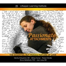 Passionate Attachments: The Essential But Fragile Nature of Love